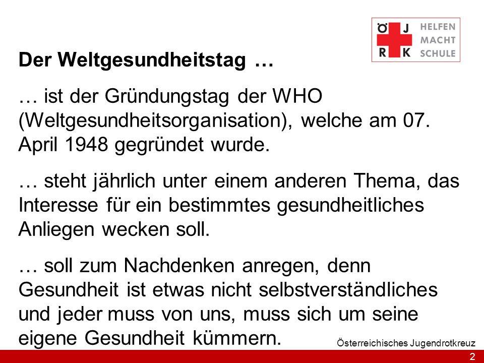 2 Österreichisches Jugendrotkreuz Der Weltgesundheitstag … … ist der Gründungstag der WHO (Weltgesundheitsorganisation), welche am 07. April 1948 gegr