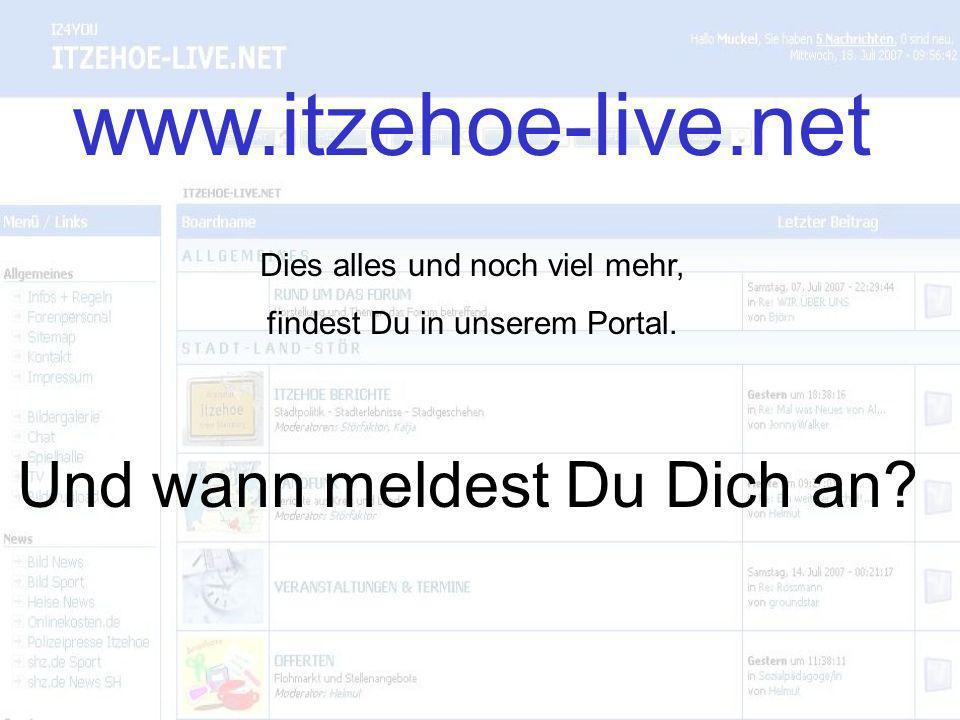 www.itzehoe-live.net Dies alles und noch viel mehr, findest Du in unserem Portal.