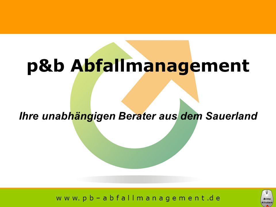 p&b Abfallmanagement Ihre unabhängigen Berater aus dem Sauerland w w w.