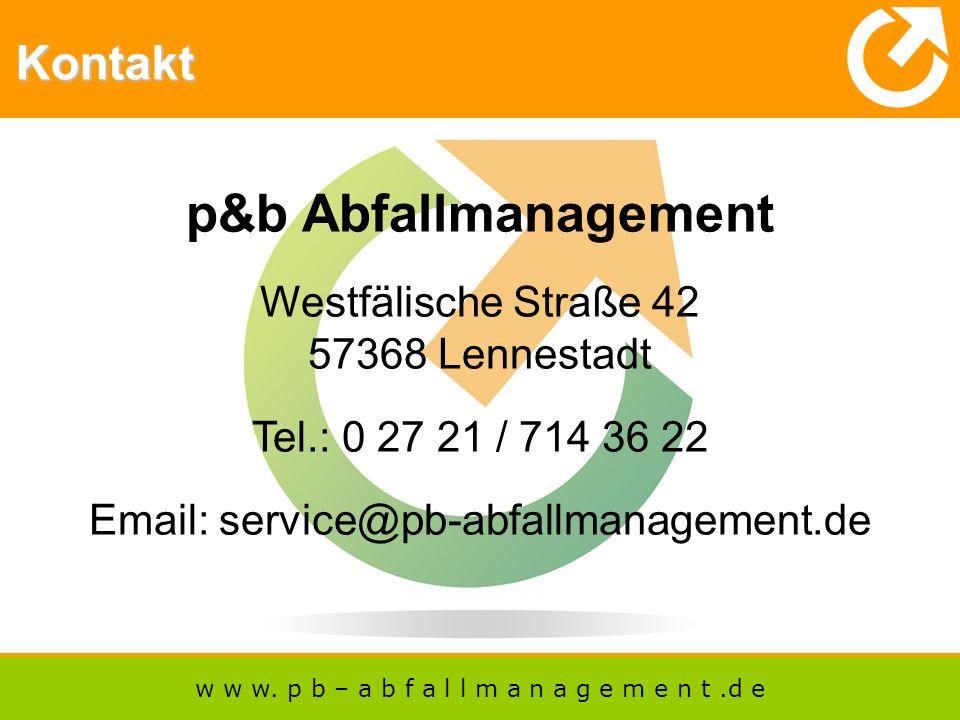 p&b Abfallmanagement Westfälische Straße 42 57368 Lennestadt Tel.: 0 27 21 / 714 36 22 Email: service@pb-abfallmanagement.de Kontakt w w w.