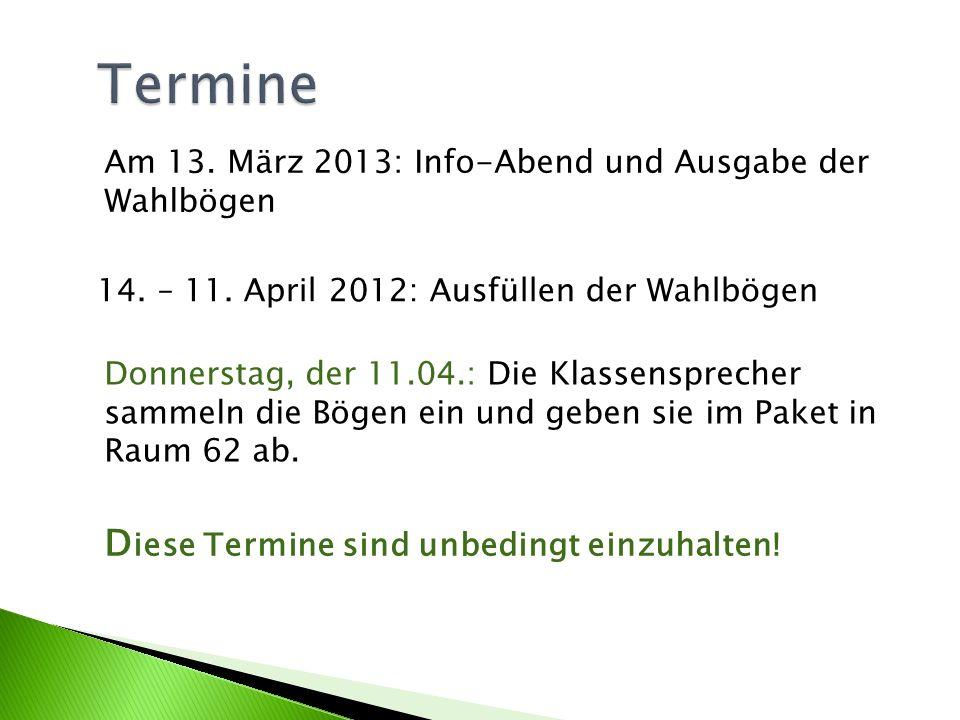 Termine Termine 14. – 11. April 2012: Ausfüllen der Wahlbögen Donnerstag, der 11.04.: Die Klassensprecher sammeln die Bögen ein und geben sie im Paket