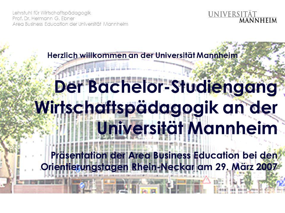 Lehrstuhl für Wirtschaftspädagogik Prof. Dr. Hermann G. Ebner Area Business Education der Universität Mannheim Herzlich willkommen an der Universität