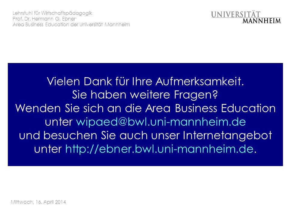 Lehrstuhl für Wirtschaftspädagogik Prof. Dr. Hermann G. Ebner Area Business Education der Universität Mannheim Mittwoch, 16. April 2014 Vielen Dank fü