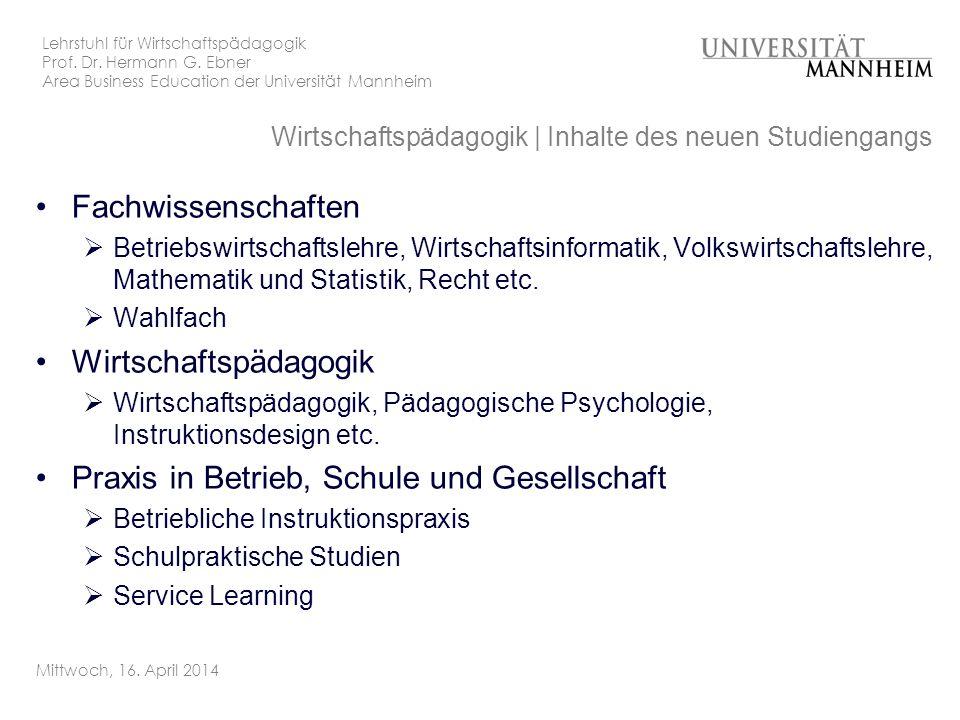 Lehrstuhl für Wirtschaftspädagogik Prof. Dr. Hermann G. Ebner Area Business Education der Universität Mannheim Mittwoch, 16. April 2014 Wirtschaftspäd