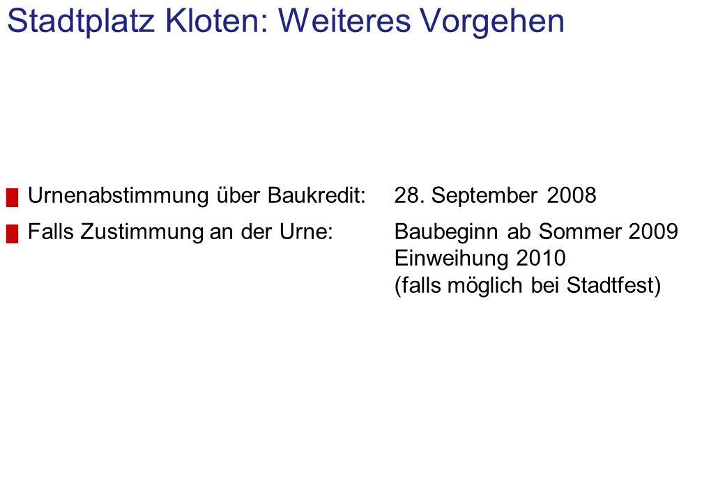 Stadtplatz Kloten: Weiteres Vorgehen Urnenabstimmung über Baukredit:28.