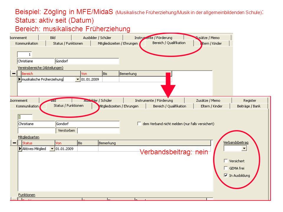 Beispiel: Zögling in MFE/MidaS (Musikalische Früherziehung/Musik in der allgemeinbildenden Schule) : Status: aktiv seit (Datum) Bereich: musikalische Früherziehung Verbandsbeitrag: nein