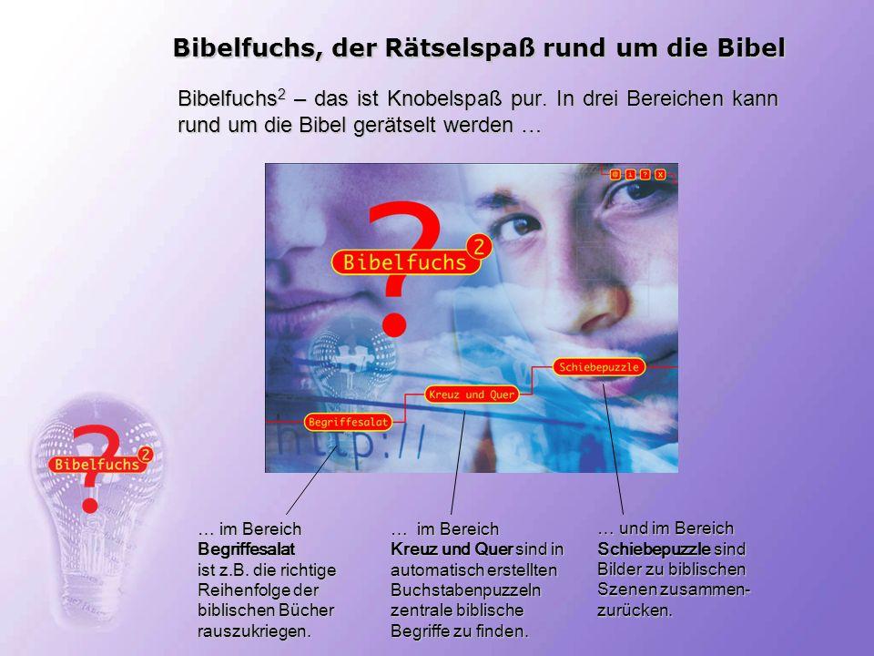 Bibelfuchs, der Rätselspaß rund um die Bibel Bibelfuchs 2 – das ist Knobelspaß pur. In drei Bereichen kann rund um die Bibel gerätselt werden … … im B