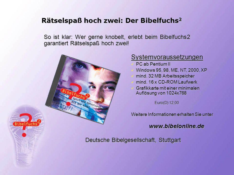 Rätselspaß hoch zwei: Der Bibelfuchs 2 Systemvoraussetzungen PC ab Pentium II PC ab Pentium II Windows 95, 98, ME, NT, 2000, XP Windows 95, 98, ME, NT