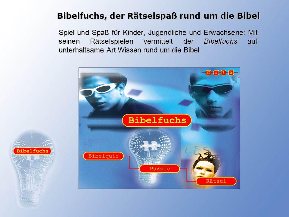 Bibelfuchs, der Rätselspaß rund um die Bibel Das Programm Bibelfuchs besteht aus 3 verschiedenen Programmteilen … … einem Bibelquiz mit 999 Fragen, … 99 Puzzles mit Photos aus dem Heiligen Land, … und 33 Schwedenrätseln rund um die Bibel.