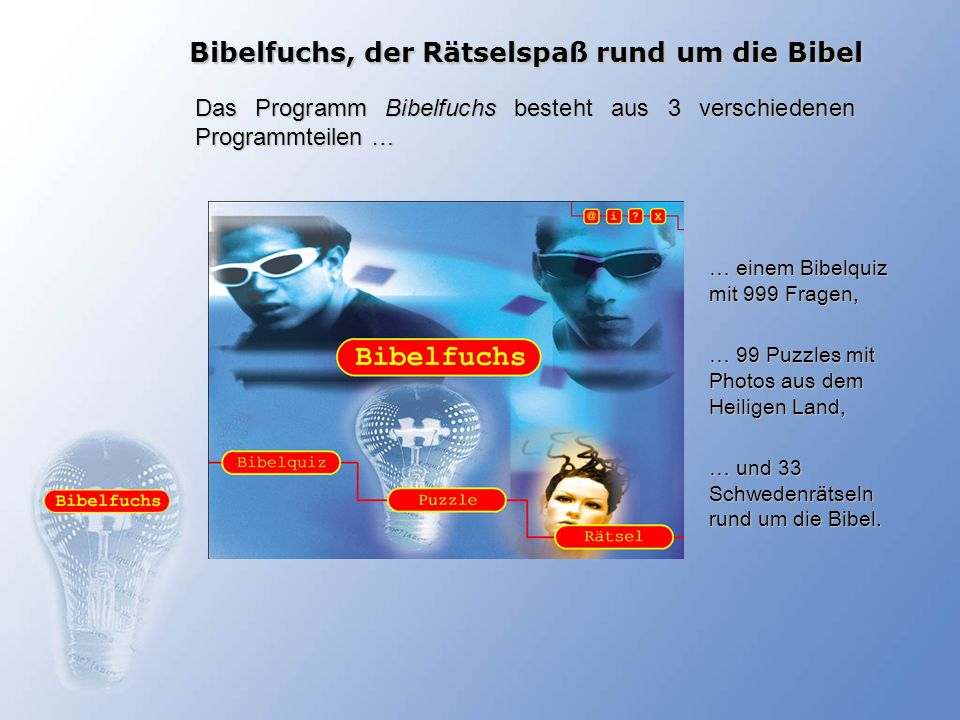 Bibelfuchs, der Rätselspaß rund um die Bibel Das Programm Bibelfuchs besteht aus 3 verschiedenen Programmteilen … … einem Bibelquiz mit 999 Fragen, …