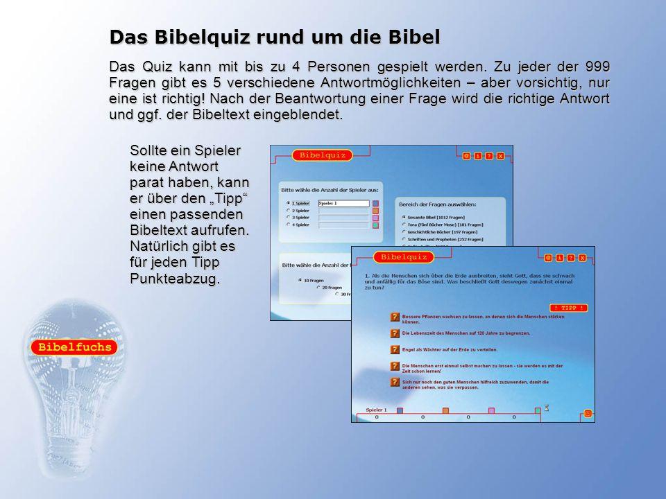 Das Bibelquiz rund um die Bibel Das Quiz kann mit bis zu 4 Personen gespielt werden. Zu jeder der 999 Fragen gibt es 5 verschiedene Antwortmöglichkeit