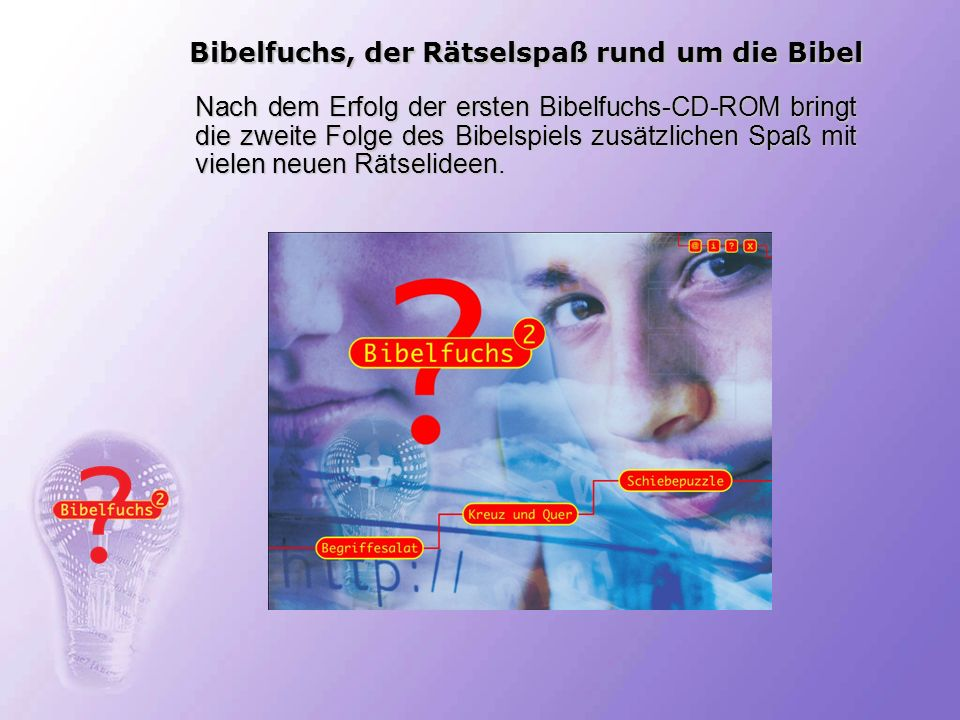 Bibelfuchs, der Rätselspaß rund um die Bibel Nach dem Erfolg der ersten Bibelfuchs-CD-ROM bringt die zweite Folge des Bibelspiels zusätzlichen Spaß mi