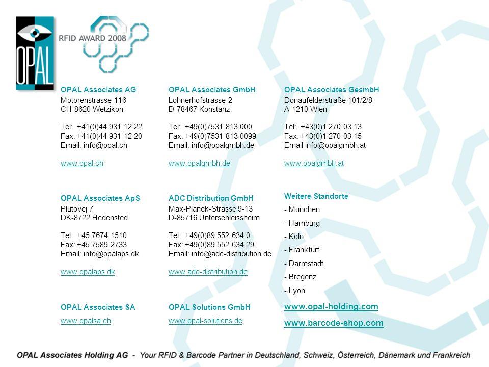 OPAL Associates AG Motorenstrasse 116 CH-8620 Wetzikon Tel: +41(0)44 931 12 22 Fax: +41(0)44 931 12 20 Email: info@opal.ch www.opal.ch OPAL Associates ApS Plutovej 7 DK-8722 Hedensted Tel: +45 7674 1510 Fax: +45 7589 2733 Email: info@opalaps.dk www.opalaps.dk OPAL Associates GmbH Lohnerhofstrasse 2 D-78467 Konstanz Tel: +49(0)7531 813 000 Fax: +49(0)7531 813 0099 Email: info@opalgmbh.de www.opalgmbh.de OPAL Associates GesmbH Donaufelderstraße 101/2/8 A-1210 Wien Tel: +43(0)1 270 03 13 Fax: +43(0)1 270 03 15 Email info@opalgmbh.at www.opalgmbh.at Weitere Standorte - München - Hamburg - Köln - Frankfurt - Darmstadt - Bregenz - Lyon ADC Distribution GmbH Max-Planck-Strasse 9-13 D-85716 Unterschleissheim Tel: +49(0)89 552 634 0 Fax: +49(0)89 552 634 29 Email: info@adc-distribution.de www.adc-distribution.de OPAL Associates SA www.opalsa.ch OPAL Solutions GmbH www.opal-solutions.de www.opal-holding.com www.barcode-shop.com