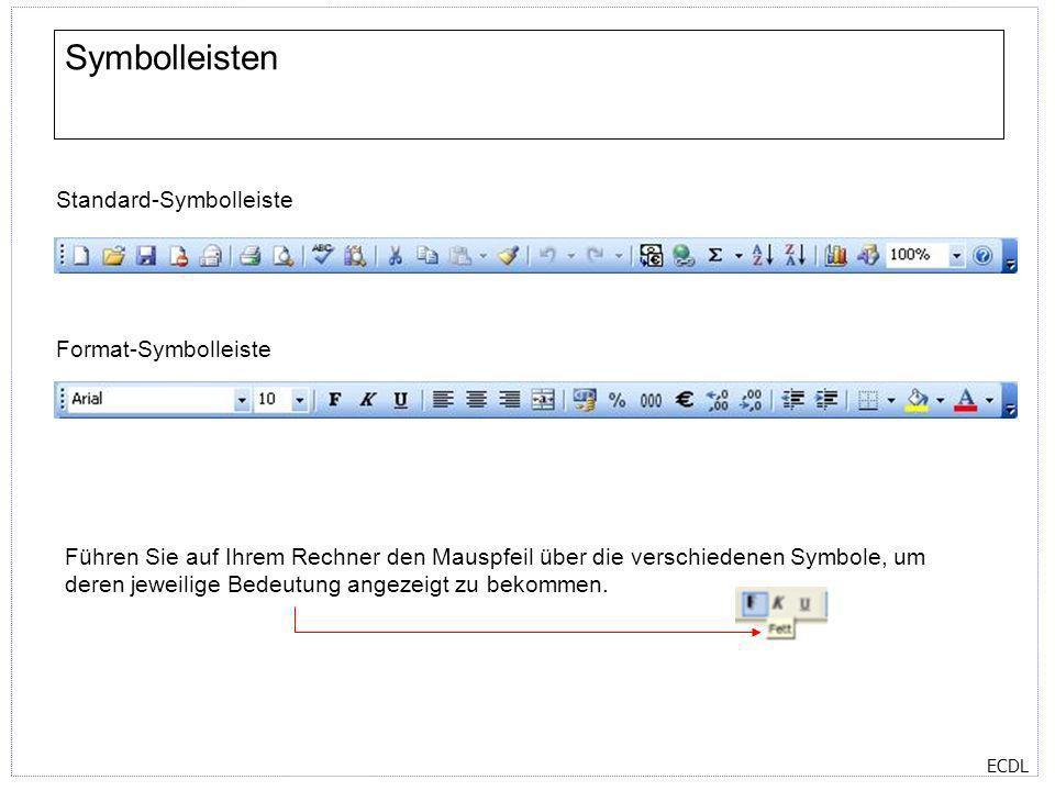 ECDL Symbolleisten Standard-Symbolleiste Format-Symbolleiste Führen Sie auf Ihrem Rechner den Mauspfeil über die verschiedenen Symbole, um deren jewei