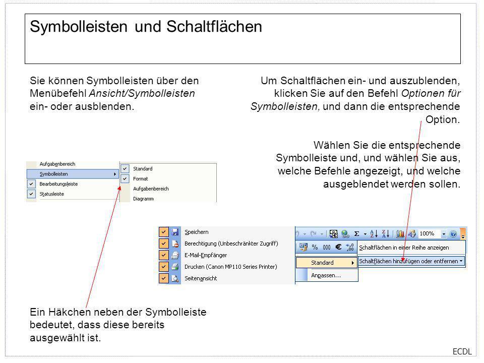 ECDL Symbolleisten und Schaltflächen Sie können Symbolleisten über den Menübefehl Ansicht/Symbolleisten ein- oder ausblenden. Ein Häkchen neben der Sy