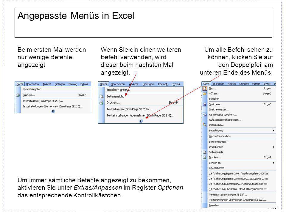 ECDL Angepasste Menüs in Excel Beim ersten Mal werden nur wenige Befehle angezeigt Wenn Sie ein einen weiteren Befehl verwenden, wird dieser beim näch