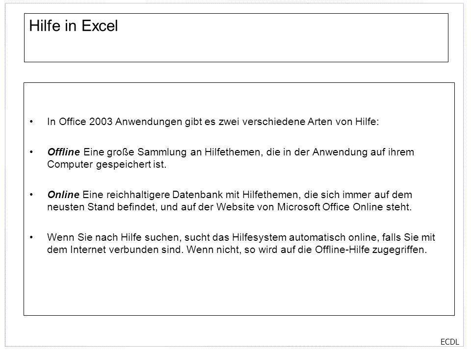 ECDL Hilfe in Excel In Office 2003 Anwendungen gibt es zwei verschiedene Arten von Hilfe: Offline Eine große Sammlung an Hilfethemen, die in der Anwen