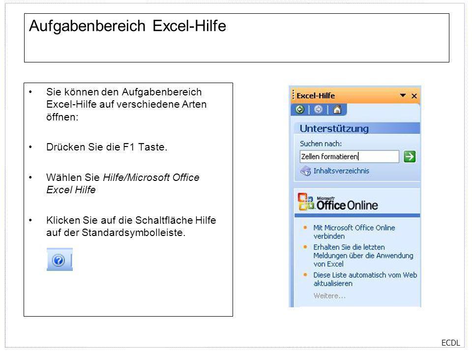ECDL Aufgabenbereich Excel-Hilfe Sie können den Aufgabenbereich Excel-Hilfe auf verschiedene Arten öffnen: Drücken Sie die F1 Taste. Wählen Sie Hilfe/