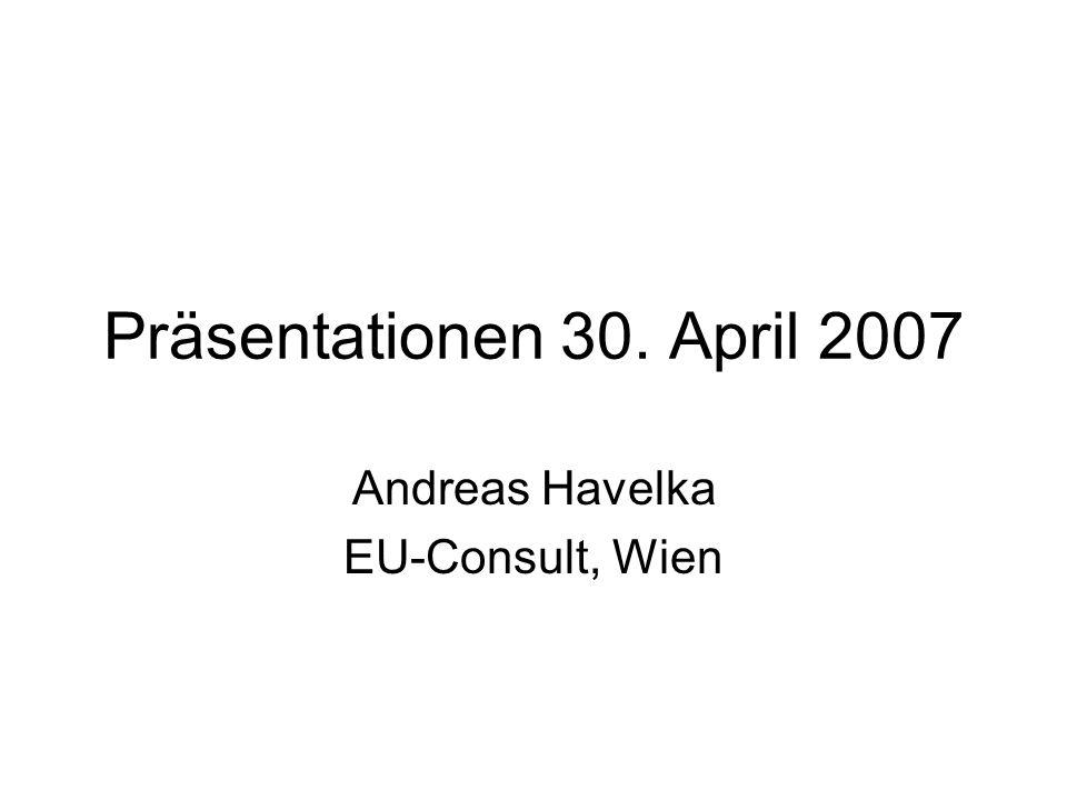 Präsentationen 30. April 2007 Andreas Havelka EU-Consult, Wien