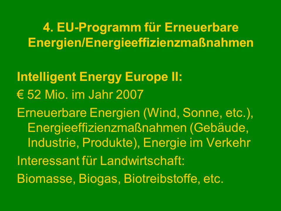 4. EU-Programm für Erneuerbare Energien/Energieeffizienzmaßnahmen Intelligent Energy Europe II: 52 Mio. im Jahr 2007 Erneuerbare Energien (Wind, Sonne