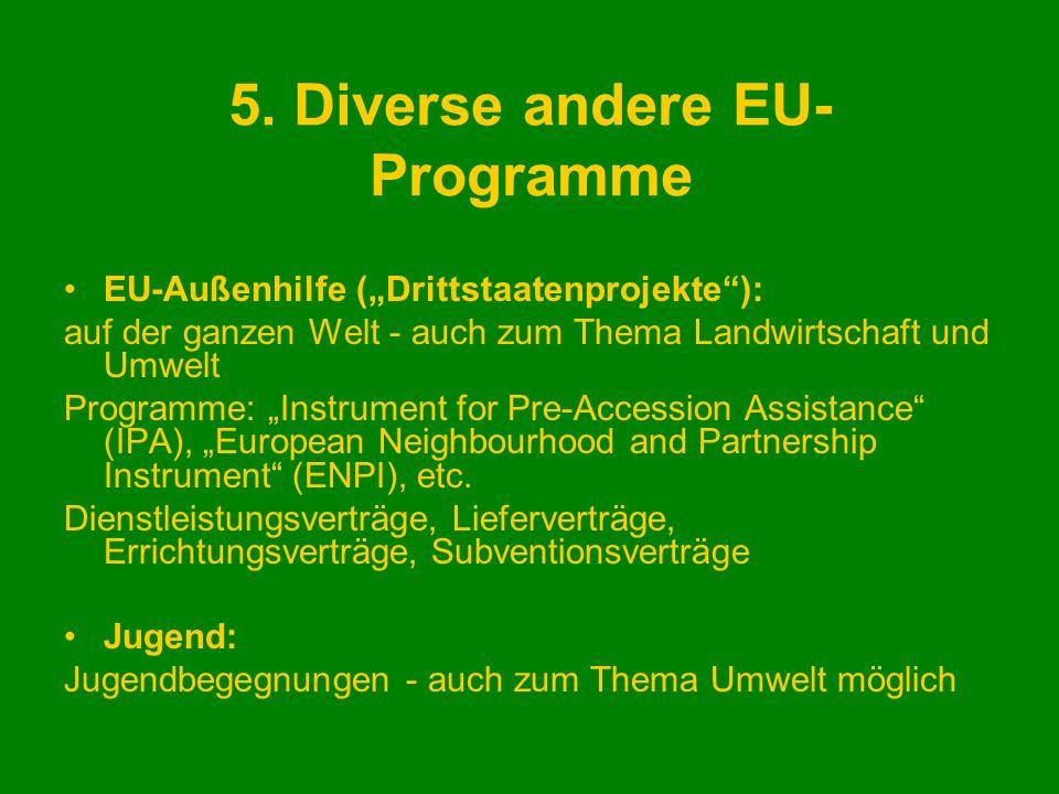 5. Diverse andere EU- Programme EU-Außenhilfe (Drittstaatenprojekte): auf der ganzen Welt - auch zum Thema Landwirtschaft und Umwelt Programme: Instru