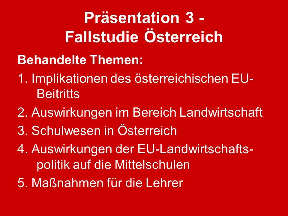 Präsentation 3 - Fallstudie Österreich Behandelte Themen: 1. Implikationen des österreichischen EU- Beitritts 2. Auswirkungen im Bereich Landwirtschaf