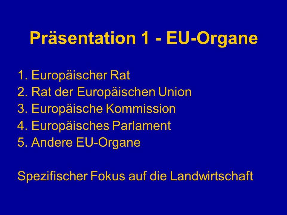 Präsentation 1 - EU-Organe 1. Europäischer Rat 2. Rat der Europäischen Union 3. Europäische Kommission 4. Europäisches Parlament 5. Andere EU-Organe S