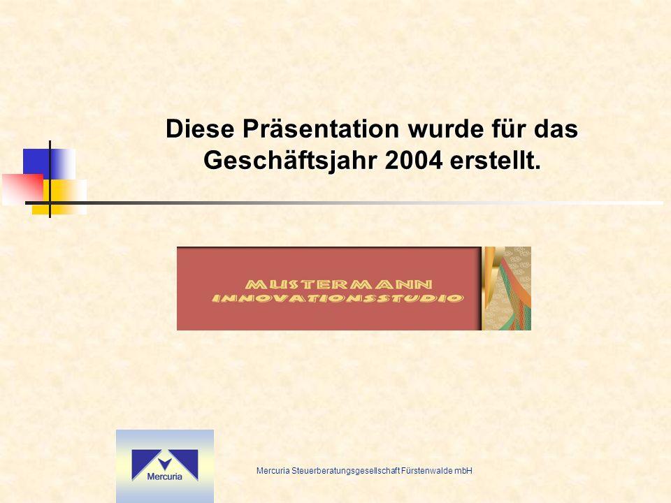 Mercuria Steuerberatungsgesellschaft Fürstenwalde mbH Diese Präsentation wurde für das Geschäftsjahr 2004 erstellt.