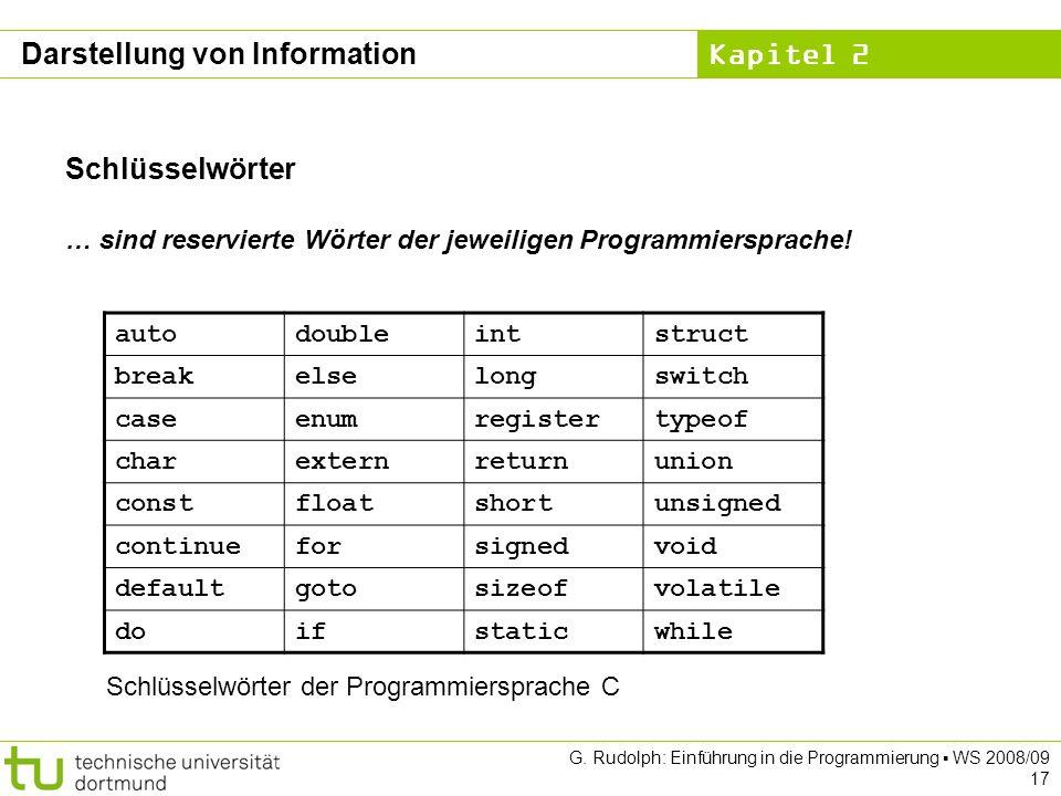 Kapitel 2 G. Rudolph: Einführung in die Programmierung WS 2008/09 17 Schlüsselwörter … sind reservierte Wörter der jeweiligen Programmiersprache! auto