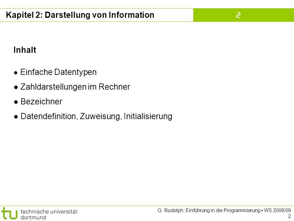 Kapitel 2 G. Rudolph: Einführung in die Programmierung WS 2008/09 2 Kapitel 2: Darstellung von Information Inhalt Einfache Datentypen Zahldarstellunge