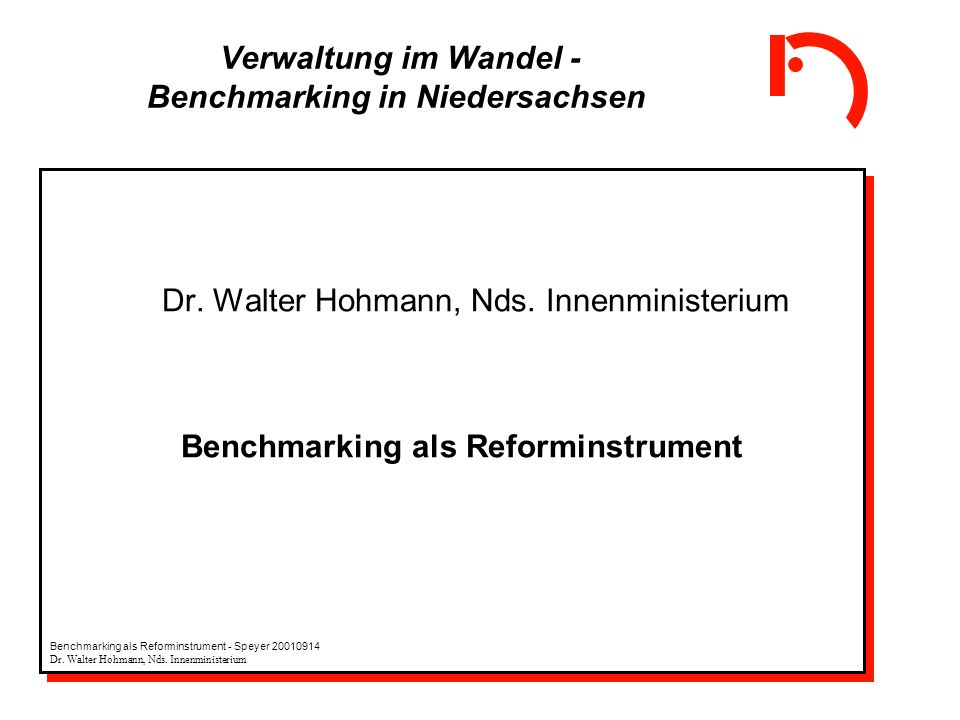 Dr. Walter Hohmann, Nds. Innenministerium Benchmarking als Reforminstrument Dr. Walter Hohmann, Nds. Innenministerium Benchmarking als Reforminstrumen