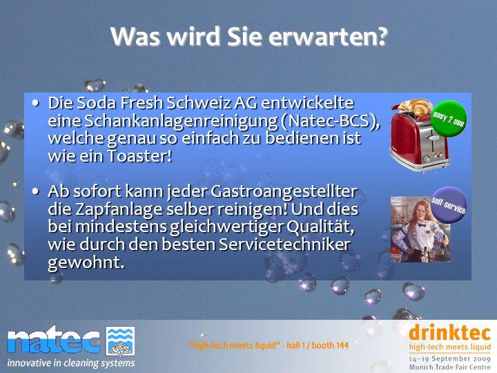 Was wird Sie erwarten? Die Soda Fresh Schweiz AG entwickelte eine Schankanlagenreinigung (Natec-BCS), welche genau so einfach zu bedienen ist wie ein