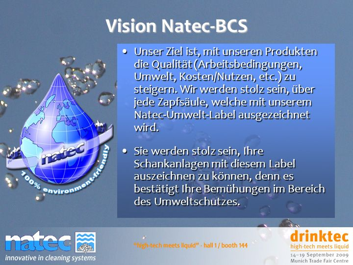 Vision Natec-BCS Unser Ziel ist, mit unseren Produkten die Qualität (Arbeitsbedingungen, Umwelt, Kosten/Nutzen, etc.) zu steigern. Wir werden stolz se