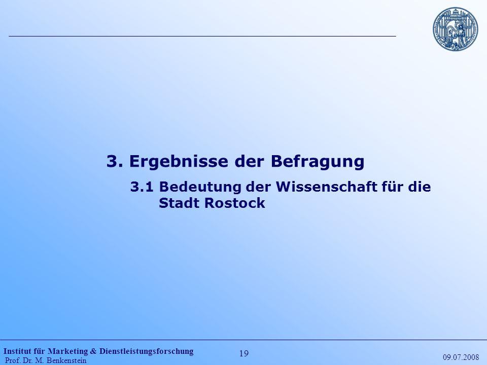 Institut für Marketing & Dienstleistungsforschung Prof. Dr. M. Benkenstein 19 09.07.2008 3. Ergebnisse der Befragung 3.1 Bedeutung der Wissenschaft fü