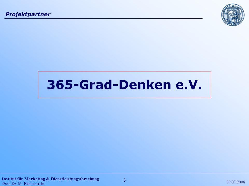 Institut für Marketing & Dienstleistungsforschung Prof. Dr. M. Benkenstein 3 09.07.2008 Projektpartner 365-Grad-Denken e.V.