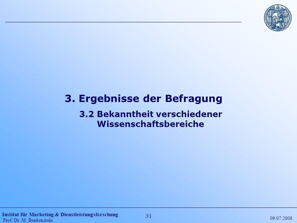 Institut für Marketing & Dienstleistungsforschung Prof. Dr. M. Benkenstein 31 09.07.2008 3. Ergebnisse der Befragung 3.2 Bekanntheit verschiedener Wis