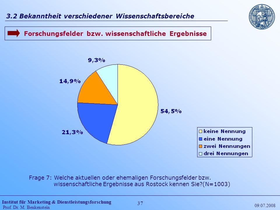 Institut für Marketing & Dienstleistungsforschung Prof. Dr. M. Benkenstein 37 09.07.2008 3.2 Bekanntheit verschiedener Wissenschaftsbereiche Frage 7: