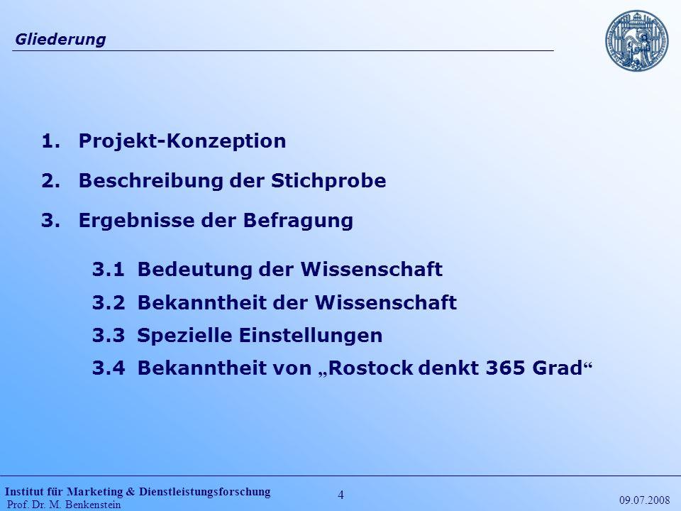 Institut für Marketing & Dienstleistungsforschung Prof. Dr. M. Benkenstein 4 09.07.2008 Gliederung 1.Projekt-Konzeption 2.Beschreibung der Stichprobe