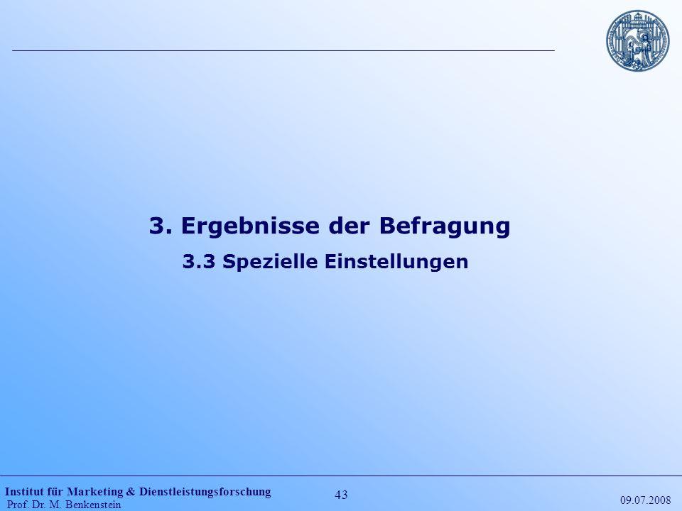 Institut für Marketing & Dienstleistungsforschung Prof. Dr. M. Benkenstein 43 09.07.2008 3. Ergebnisse der Befragung 3.3 Spezielle Einstellungen