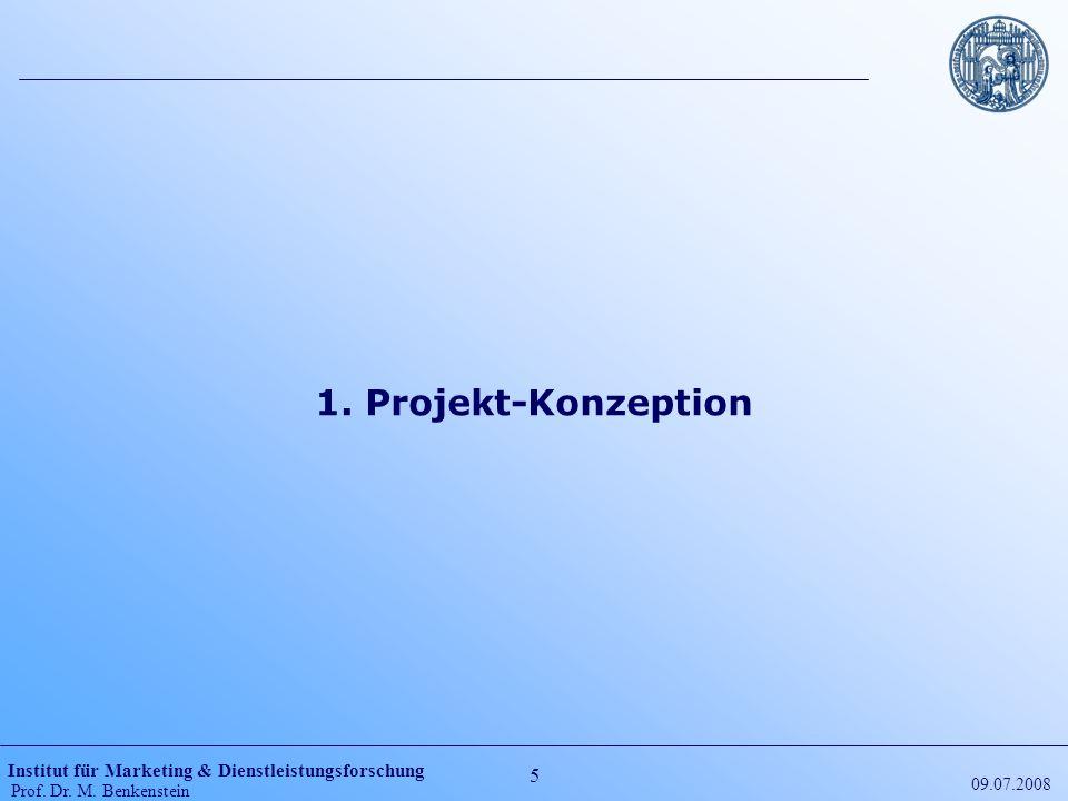 Institut für Marketing & Dienstleistungsforschung Prof. Dr. M. Benkenstein 5 09.07.2008 1. Projekt-Konzeption