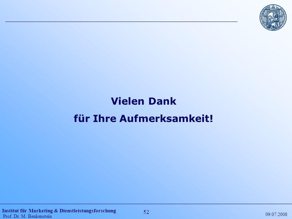 Institut für Marketing & Dienstleistungsforschung Prof. Dr. M. Benkenstein 52 09.07.2008 Vielen Dank für Ihre Aufmerksamkeit!