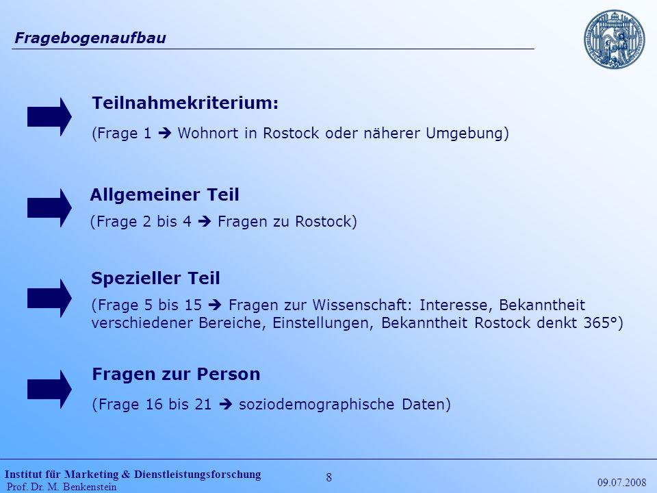 Institut für Marketing & Dienstleistungsforschung Prof. Dr. M. Benkenstein 8 09.07.2008 Fragebogenaufbau Teilnahmekriterium: ( Frage 1 Wohnort in Rost