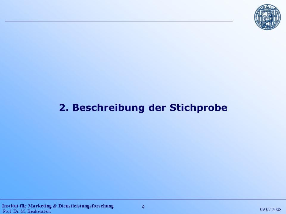 Institut für Marketing & Dienstleistungsforschung Prof. Dr. M. Benkenstein 9 09.07.2008 2. Beschreibung der Stichprobe