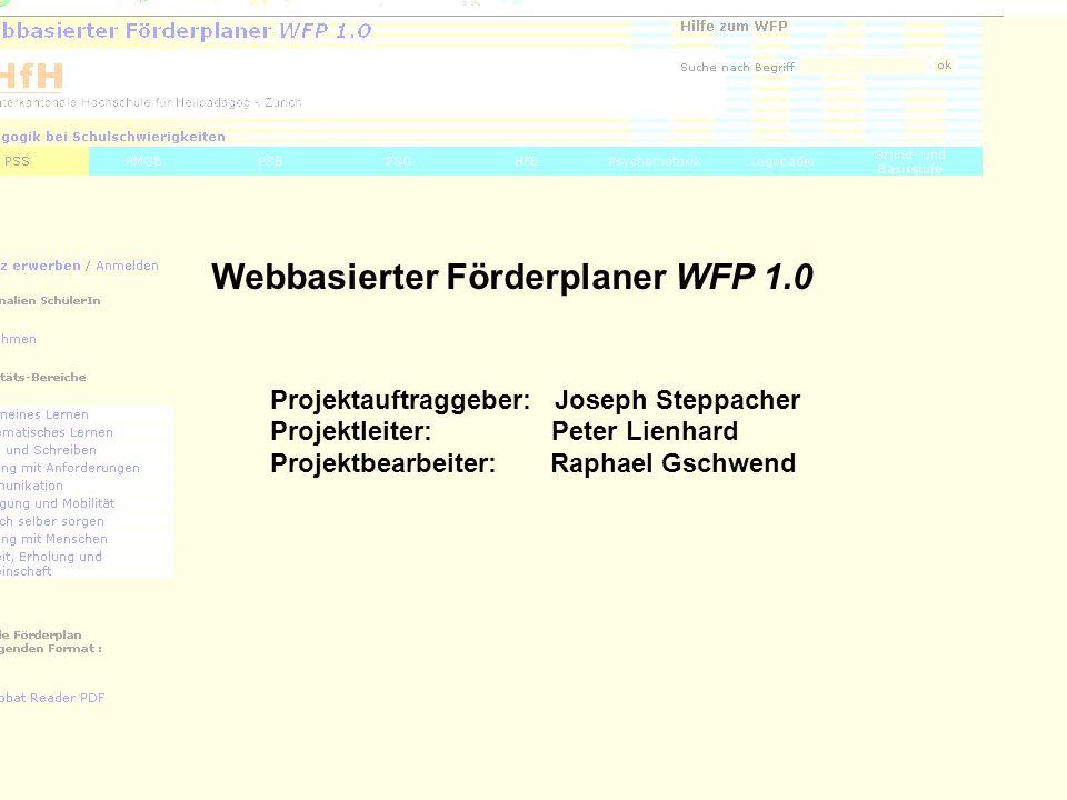 2 Webbasierter Förderplaner WFP 1.0 Projektauftraggeber: Joseph Steppacher Projektleiter: Peter Lienhard Projektbearbeiter: Raphael Gschwend