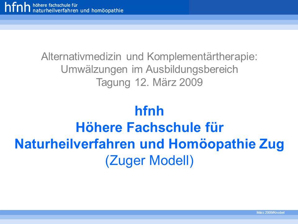 März 2009/Knobel Alternativmedizin und Komplementärtherapie: Umwälzungen im Ausbildungsbereich Tagung 12. März 2009 hfnh Höhere Fachschule für Naturhe