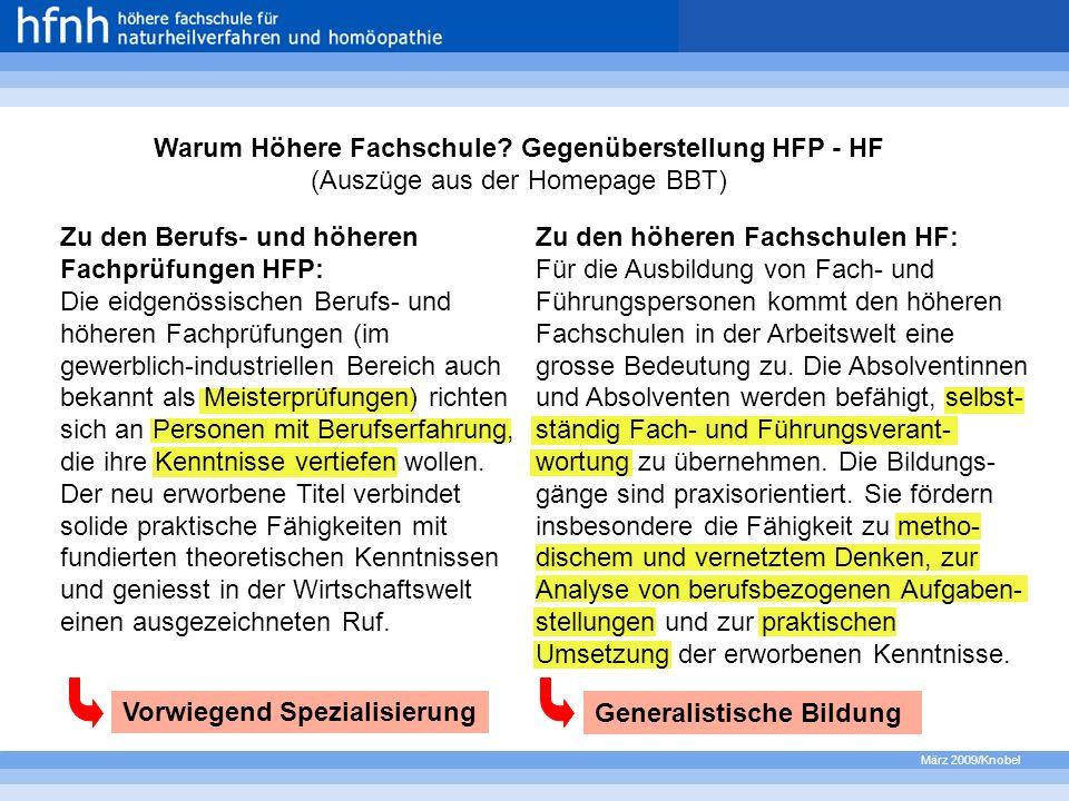 März 2009/Knobel Warum Höhere Fachschule? Gegenüberstellung HFP - HF (Auszüge aus der Homepage BBT) Zu den Berufs- und höheren Fachprüfungen HFP: Die