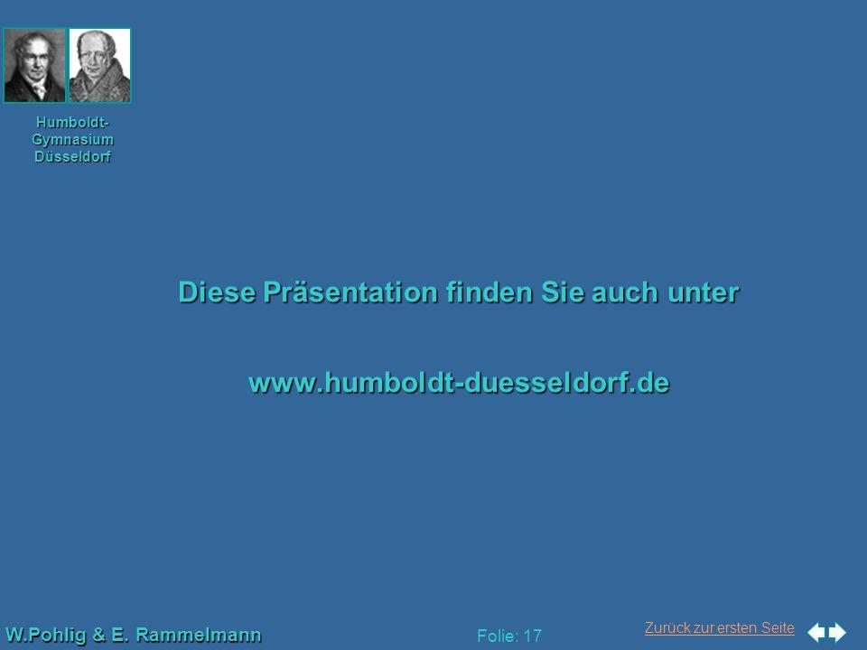 Zurück zur ersten Seite W.Pohlig & E. Rammelmann Humboldt- Gymnasium Düsseldorf Folie: 17 Diese Präsentation finden Sie auch unter www.humboldt-duesse
