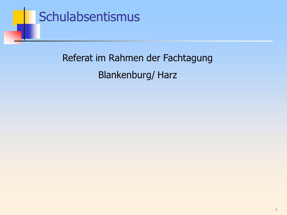 1 Schulabsentismus Referat im Rahmen der Fachtagung Blankenburg/ Harz