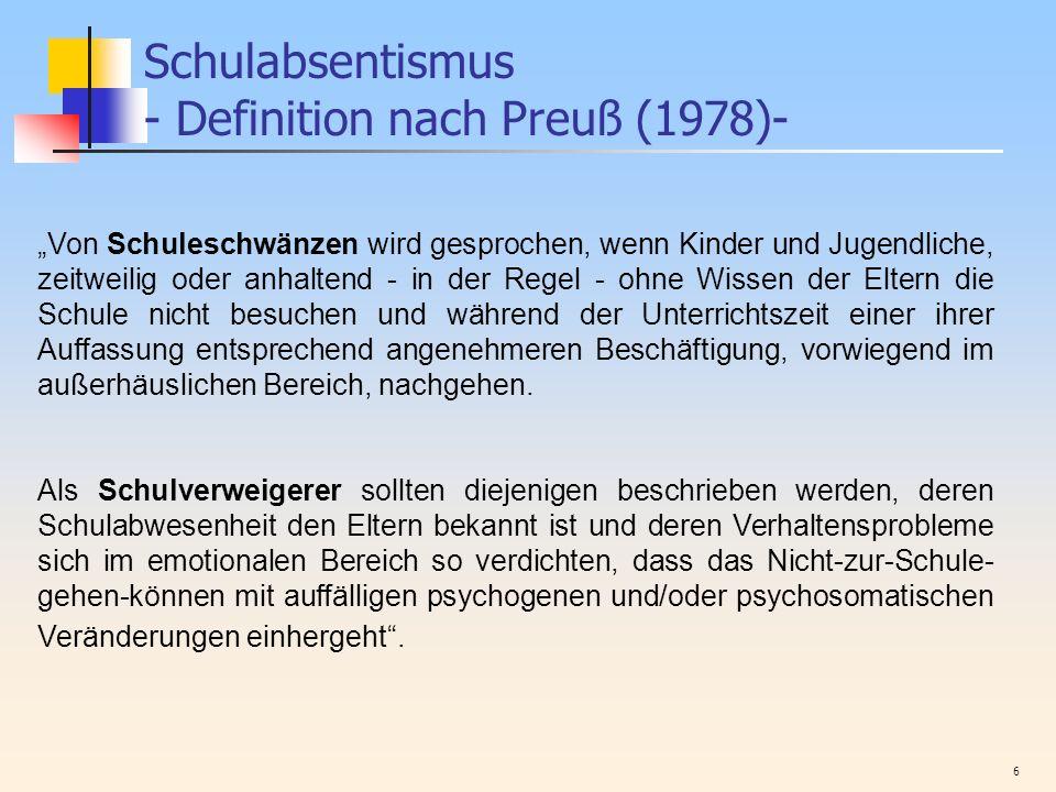 6 Schulabsentismus - Definition nach Preuß (1978)- Von Schuleschwänzen wird gesprochen, wenn Kinder und Jugendliche, zeitweilig oder anhaltend - in de
