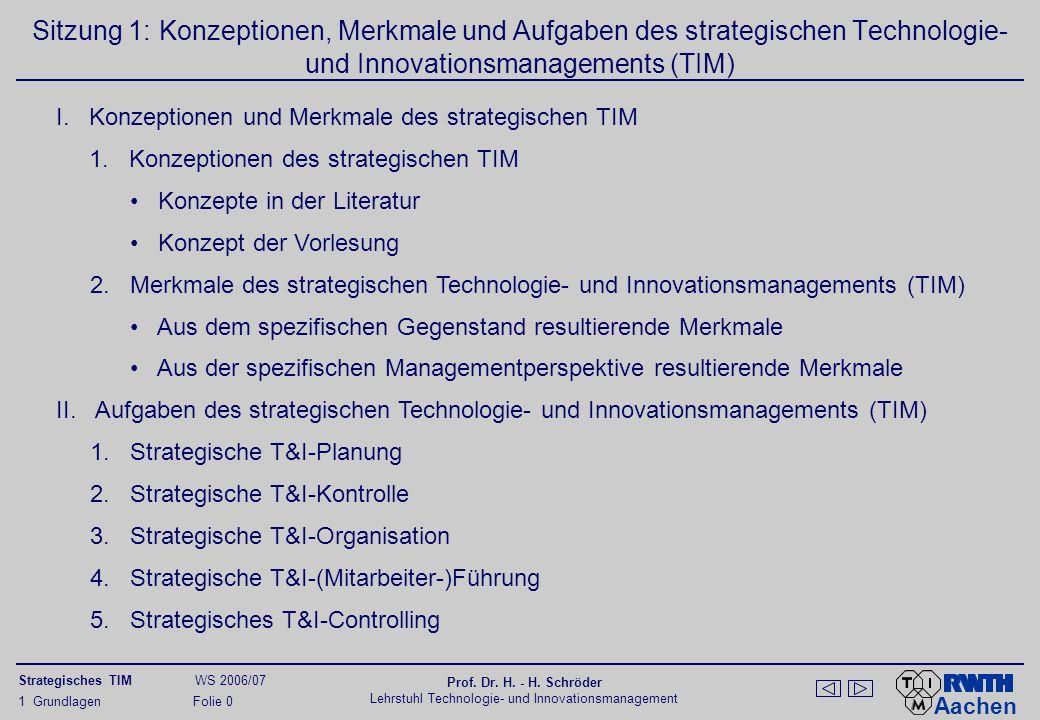 Aachen Strategisches TIM WS 2006/07 Prof. Dr. H. - H. Schröder Lehrstuhl Technologie- und Innovationsmanagement 1 Grundlagen Folie 0 Sitzung 1: Konzep